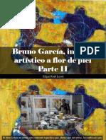 Edgar Raúl Leoni - Bruno García, Ingenio Artístico a Flor de Piel, Parte II