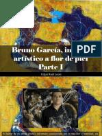 Edgar Raúl Leoni - Bruno García, Ingenio Artístico a Flor de Piel, Parte I