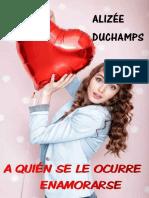 A quien se le ocurre enamorarse - Alizee Duchamps.pdf