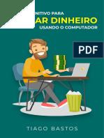 O Guia Definitivo Para Ganhar Dinheiro Online Usando O Computador | Tiago Bastos Online