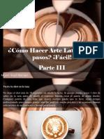 Miguel Ángel Marcano - Cómo Hacer Arte Latte en 13 Pasos ¡Fácil!, Parte III