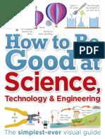 Robert Dinwiddie, John Farndon, Clive Gifford, Derek Harvey, Peter Morris, Anne Rooney, Steve Setford - How to Be Good at Science, Technology, and Engineering (2018, DK Publishing).pdf