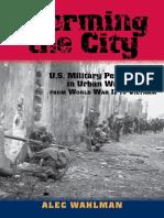 [American Military Studies] Alec Wahlman - Storming the City_ U.S. Military Performance in Urban Warfare from World War II to Vietnam (2015, University of North Texas Press).pdf