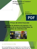 GESTIÓN DE RESIDUOS PELIGROSOS Y SU INFLUENCIA EN LA SALUD OCUPACIONAL EN OBRAS DE CONSTRUCCIÓN.pptx