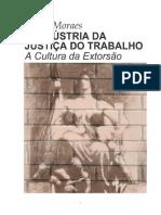 Josino Moraes - A Indústria Da Justiça Do Trabalho - A Cultura Da Extorsão - Ano 2005