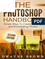 The Photoshop Handbook Simple Ways to Create Visually Stunning and Breathtaking Photos (Photography, Digital Photography, Creativity, Photoshop) by Dwayne Brown - 2015.pdf