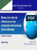 Presentación Miguel Puga - Bienes con valor de referencia en una cotización internacional (Sexto Método) - Aspectos prácticos.pdf
