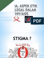 STIGMA, ASPEK ETIK DAN LEGAL DALAM HIV hartiah.pptx