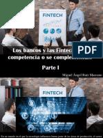 Miguel Ángel Ruíz Marcano - ¿Los Bancos y Las Fintech Son Competencia o Se Complementan?, Parte I