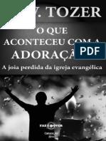 A. W. Tozer - O que Aconteceu com a Adoração.pdf