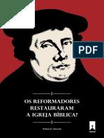 Os reformadores restauraram a igreja bíblica?