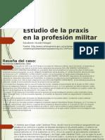 Estudio de La Praxis en La Profesión Militar.