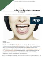 ¿Y si el efecto placebo fuera algo más que un truco de la mente_ _ BuenaVida _ EL PAÍS.pdf