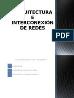 ARQUITECTURA E INTERCONEXIÓN DE REDES