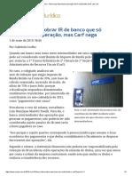 ConJur - Banco Que Intermediou Operação Não é Contribuinte de IR, Diz Carf