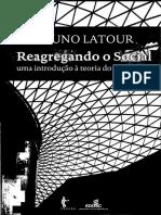 Bruno Latour - Reagregando o social_ uma introdução à Teoria do Ator-Rede (2012, EDUFBA).pdf