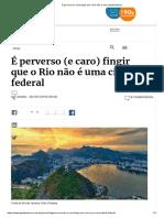É Perverso (e Caro) Fingir Que o Rio Não é Uma Cidade Federal