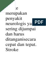Stroke merupakan penyakit neurologis yang sering dijumpai dan harus ditanganisecara cepat dan tepat.docx