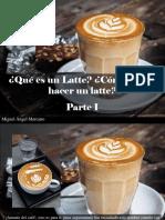 Miguel Ángel Marcano - ¿Qué Es Un Latte Cómo Puedo Hacer Un Latte?, Parte I