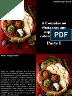 Daniel Rangel Barón - 5 Comidas No Chatarras Que Superan Las Calorías Diarias, Parte I