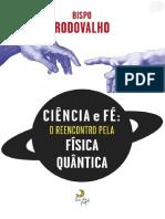 Ciência e Fé - O Reencontro pela Física Quântica - Bispo Rodovalho.pdf