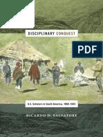 Salvatore_Disciplinary Conquest. U.S. Scholars in South America, 1900–1945_2016