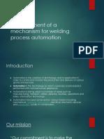Development of a Mechanism for Welding Process Automation