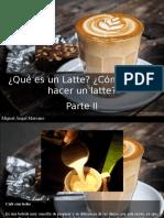 Miguel Ángel Marcano - ¿Qué Es Un Latte? ¿Cómo Puedo Hacer Un Latte?, Parte II