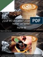 Miguel Ángel Marcano - ¿Qué Es Un Latte? ¿Cómo Puedo Hacer Un Latte?, Parte III