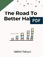 The_Road_To_Better_Habits_-_Darius_Foroux.pdf