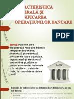 CARACTERISTICA GENERALĂ ȘI CLASIFICAREA OPERAȚIUNILOR BANCARE