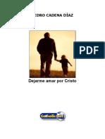 Dejarme Amar Por Cristo (Pedro Cadena Díaz)