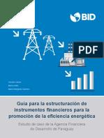 Guia Para La Estructuracion de Instrumentos Financieros Para La Promocion de La Eficiencia Energetica Estudio de Caso de La Agencia Financiera de Desarrollo de Paraguay