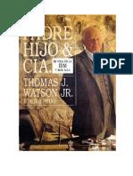 Padre, Hijo, y Cia La Historia de IBM - Thomas J, Watson.pdf