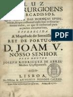 ABREU,José Rodrigues de,1682-1747_Luz de cirurgioens embarcadissos, que trata das doenças epidemicas, de que costumaõ enfermar ordinariamente todos, os que se embarcão para as partes ultramarinas... _ pelo Doutor Joseph Rodriguez de Abreu.pdf