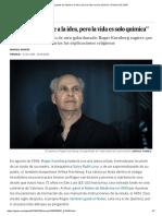"""""""La Gente Se Resiste a La Idea, Pero La Vida Es Solo Química"""" _ Ciencia _ EL PAÍS"""