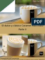 Miguel Ángel Marcano - El Dulce y Clásico Caramel Macchiato, Parte II