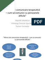 """Suport de Curs PPT """"Tehnici de Comunicare Terapeutică – Cum Sa Comunici Cu Persoanele Dificile"""""""