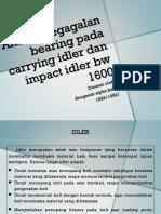 Analisa Kegagalan Bearing Pada Carrying Idler Dan Impact