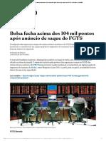 Bolsa Fecha Acima Dos 104 Mil Pontos Após Anúncio de Saque Do FGTS - Economia - Estadão