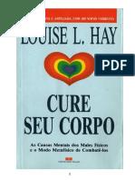 Cure Seu Corpo. as Causas Mentais Dos Males Físicos e o Modo Metafísico de Combatê-los. Louise Hay