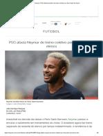 Neymar_ PSG Afasta Brasileiro de Treino Coletivo Por Bem-estar de Elenco