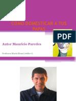 Ppt Cómo Domesticar a Tus Papás Mauricio Paredes