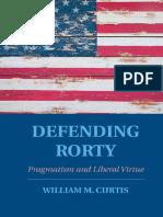 Curtis, William McAllister_ Rorty, Richard_ Rorty, Richard - Defending Rorty _ Pragmatism and Liberal Virtue (2015, Cambridge University Press)