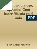 Pregunto, Dialogo, Aprendo_ Como Hacer Filosofa en El Aula - Felix Garcia Moriyon