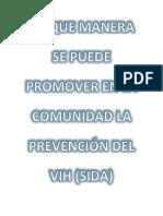 DE QUE MANERA SE PUEDE PROMOVER EN LA COMUNIDAD LA PREVENCIÓN DEL VIH (SIDA)