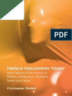 Christopher Watkin - French Philosophy Today_ New Figures of the Human in Badiou, Meillassoux, Malabou, Serres and Latour (2016, Edinburgh University Press)
