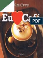 Eu Amo Cafe - Mais de 100 Bebidas Com Cafe - Susan Zimmer