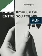 Ele_Me_Amou_e_Se_Entregou_Por_Mim__John_Piper.pdf