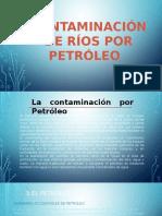 Contaminacion de Rios Por Petroleo